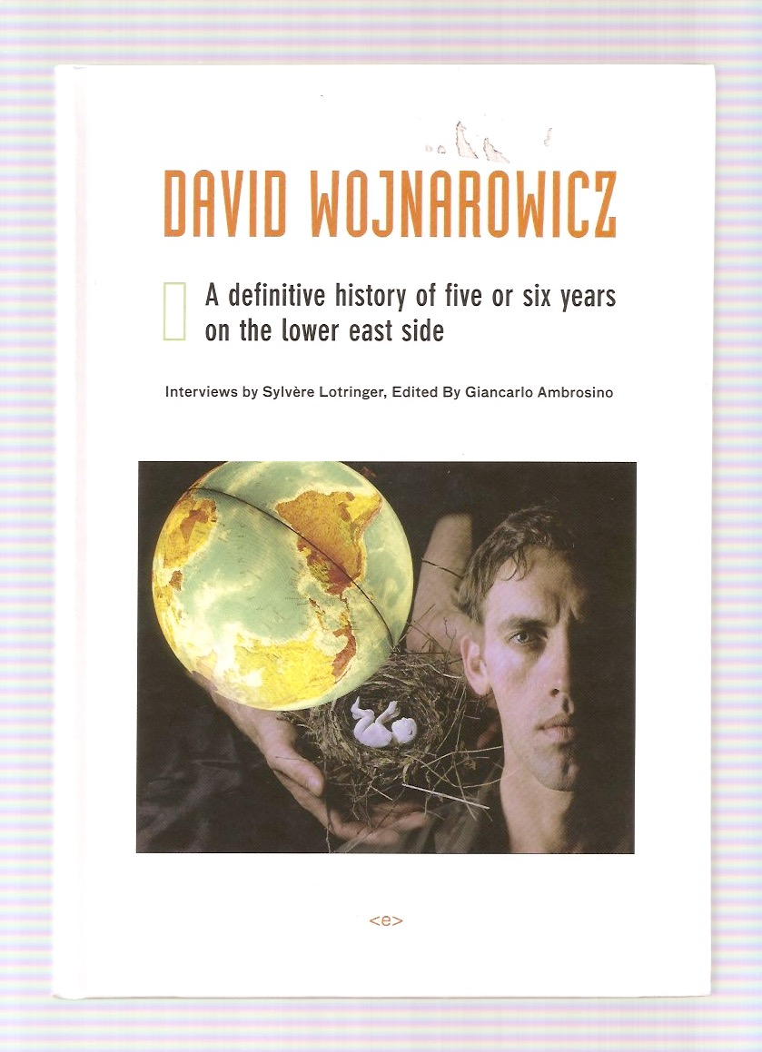 WOJNAROWICZ, David - A Definitive History of Five or Six Years on the Lower East Side
