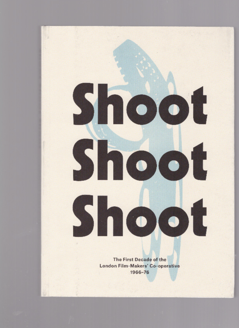 WEBBER, Mark (ed.) - Shoot Shoot Shoot. The First Decade of the London Film-Makers' Co-operative, 1966-76