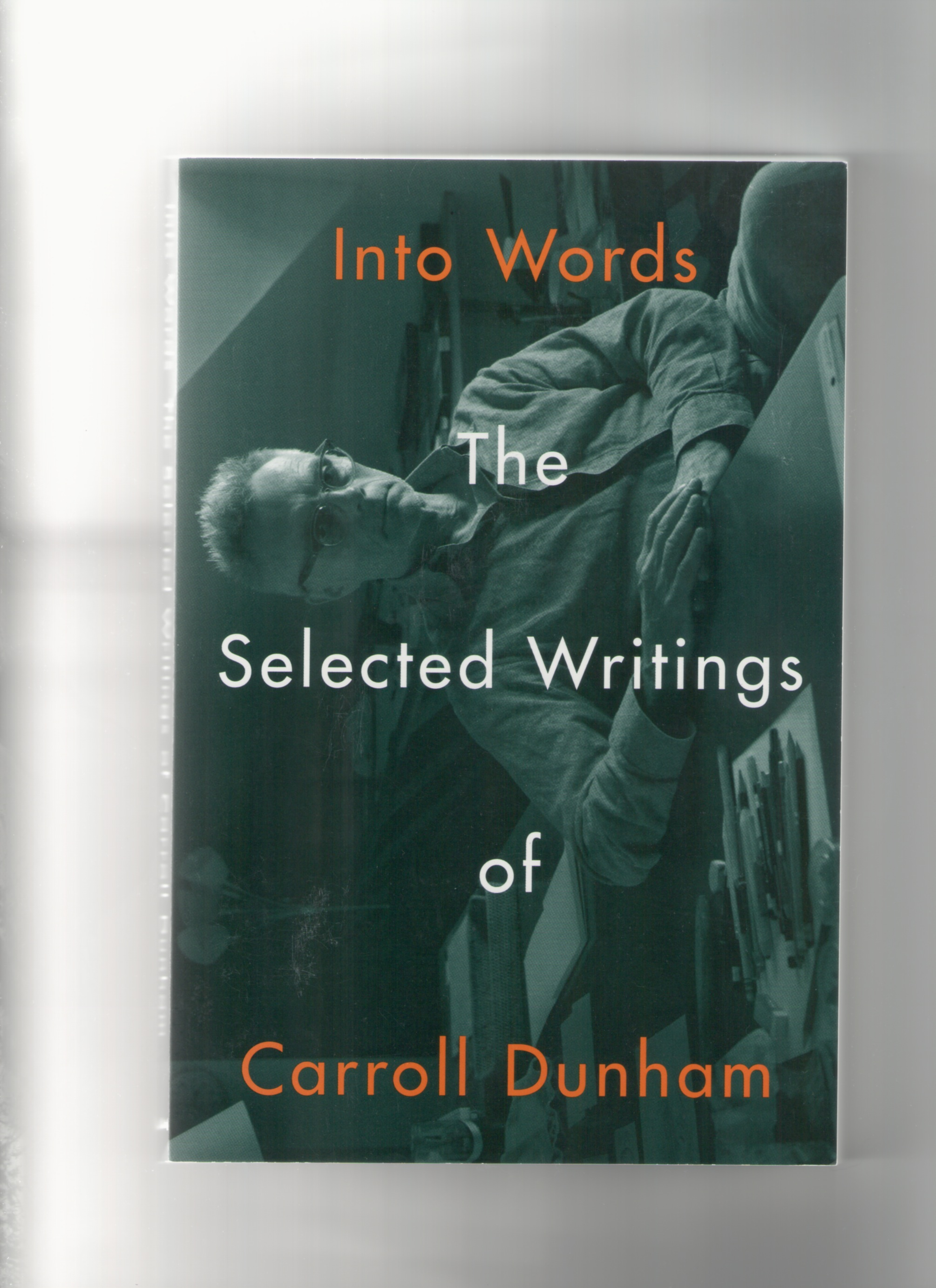 DUNHAM, Carroll - Into Words. The Selected Writings of Carroll Dunham