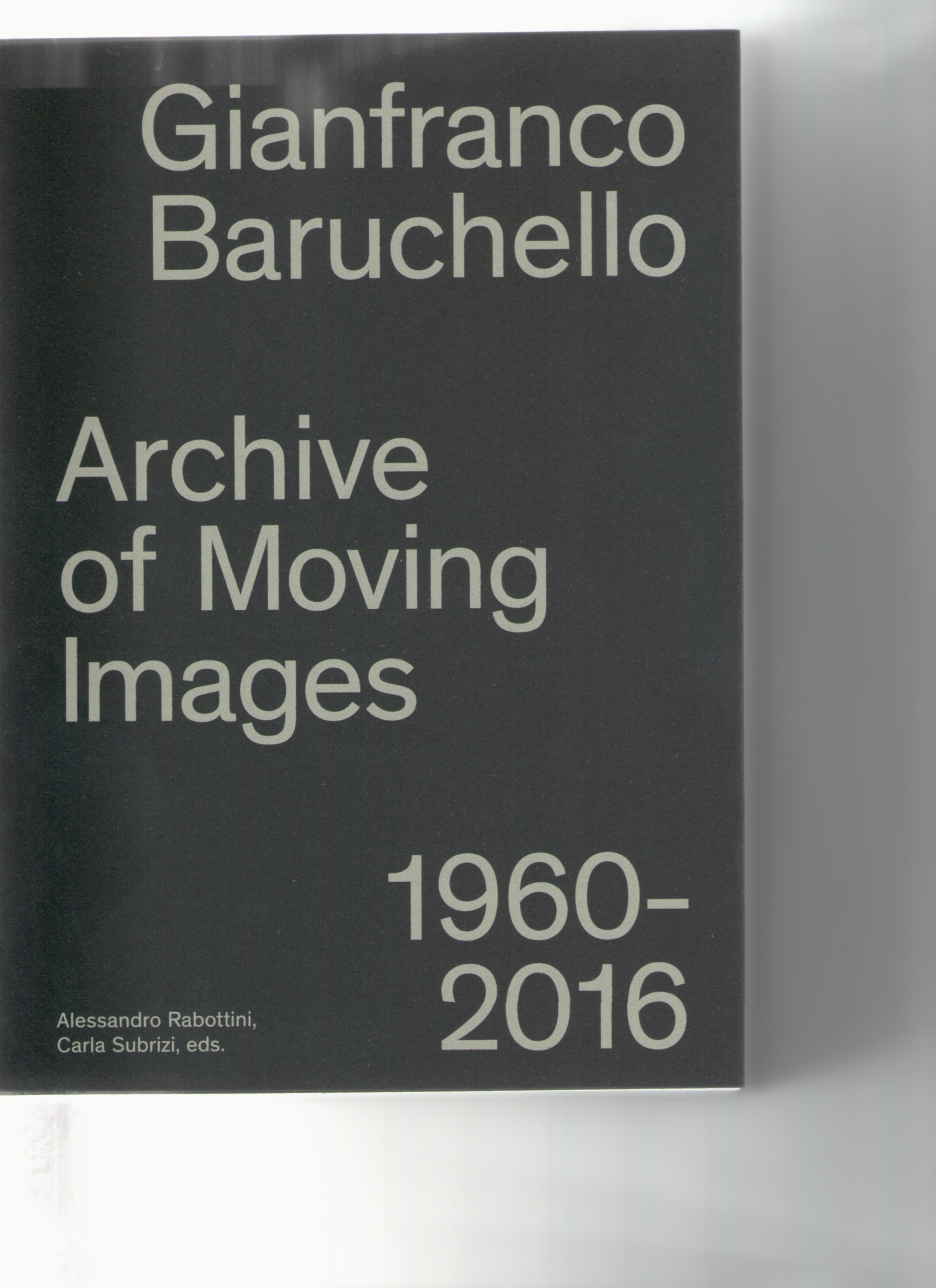 BARUCHELLO, Gianfranco; RABOTTINI, Alessandro (ed.); SUBRIZI, Carla (ed.) - Gianfranco Baruchello: Archive of Moving Images 1960-2016