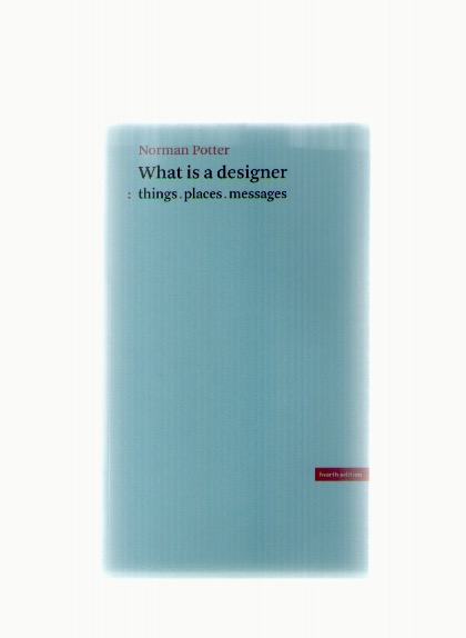 POTTER Norman - What is a designer (fourth edition)