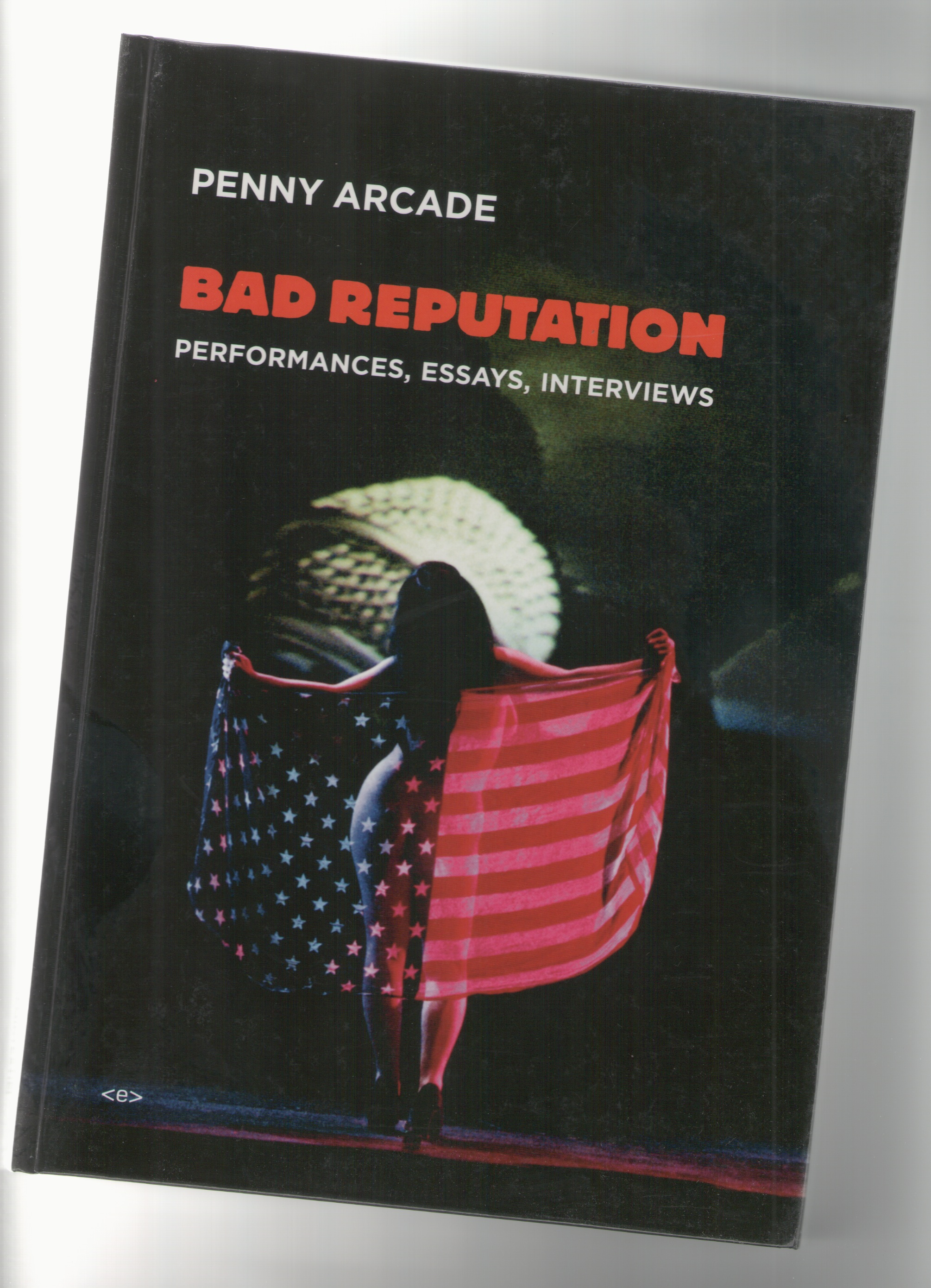 ARCADE, Penny - Bad Reputation. Performances, Essays, Interviews