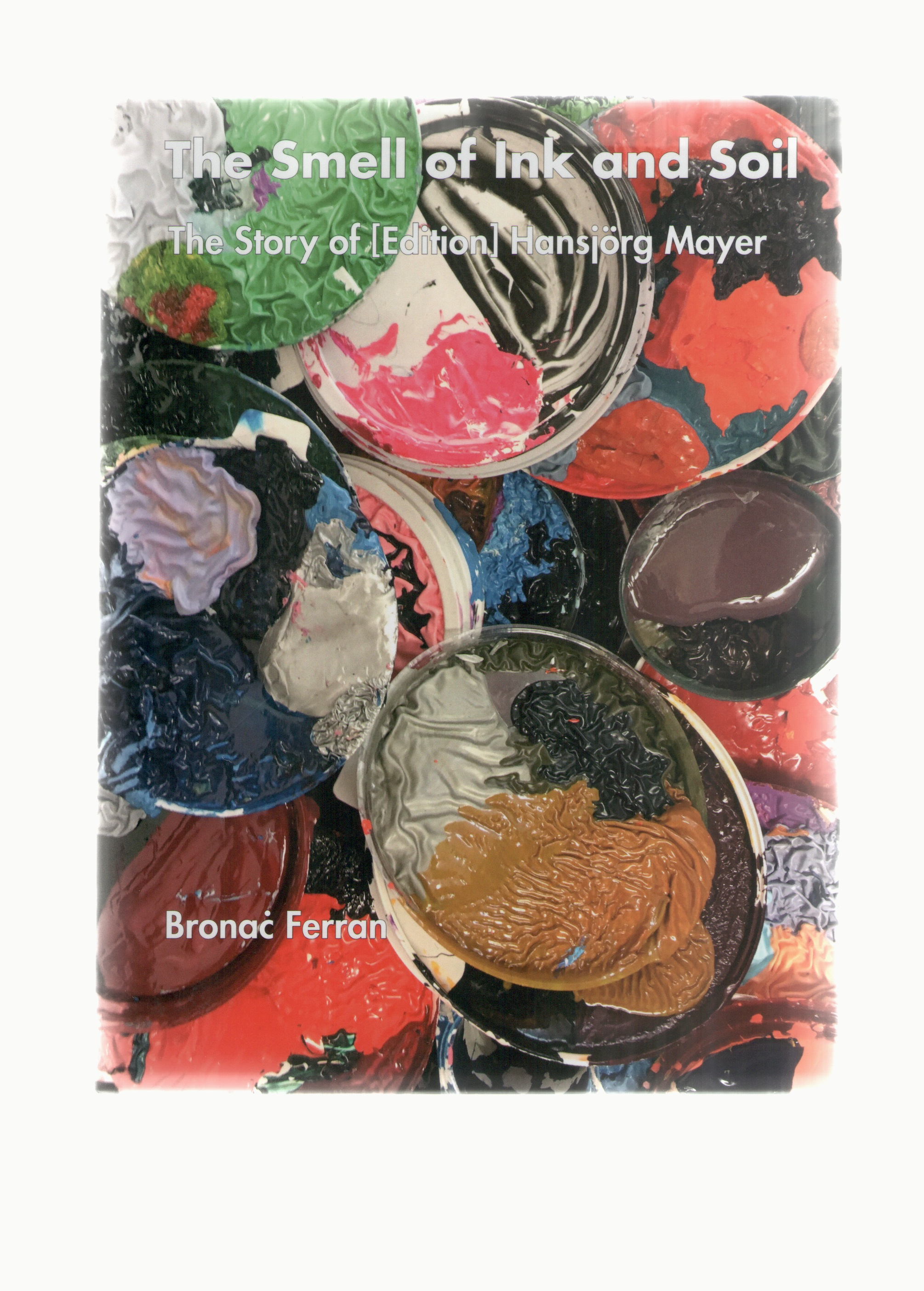 FERRAN, Bronac - The Smell of Ink and Soil. The Story of [Edition] Hansjörg Mayer
