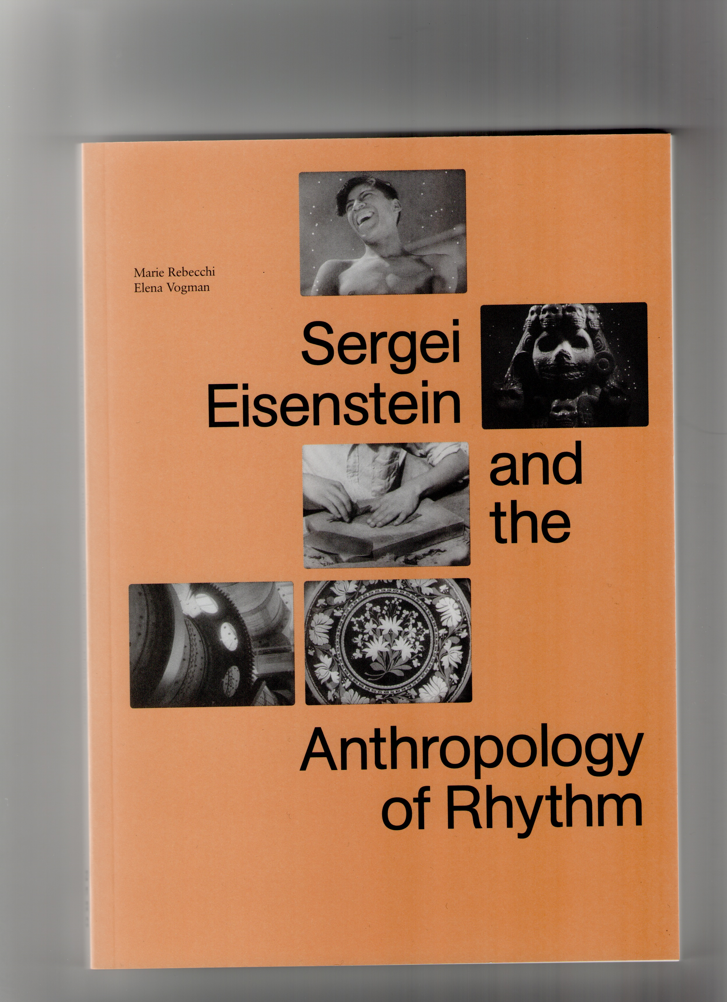 EISENSTEIN, Sergei M.; REBECCHI, Marie (ed.); VOGMAN, Elena (ed.) - Sergei Eisenstein and the Anthropology of Rhythm