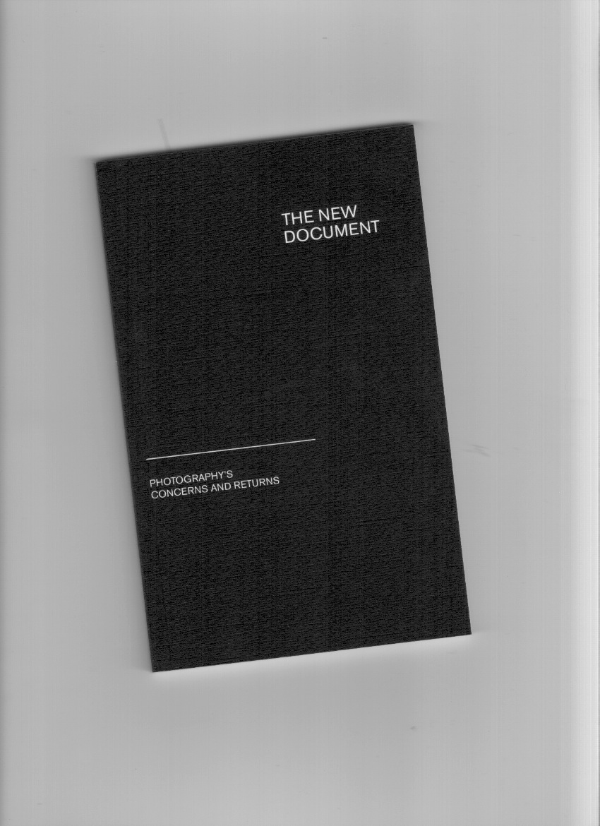 BEESON, John; HERLETH, Daniel; ROWLAND, Cameron (eds.) - The New Document: Photography's Concerns And Returns