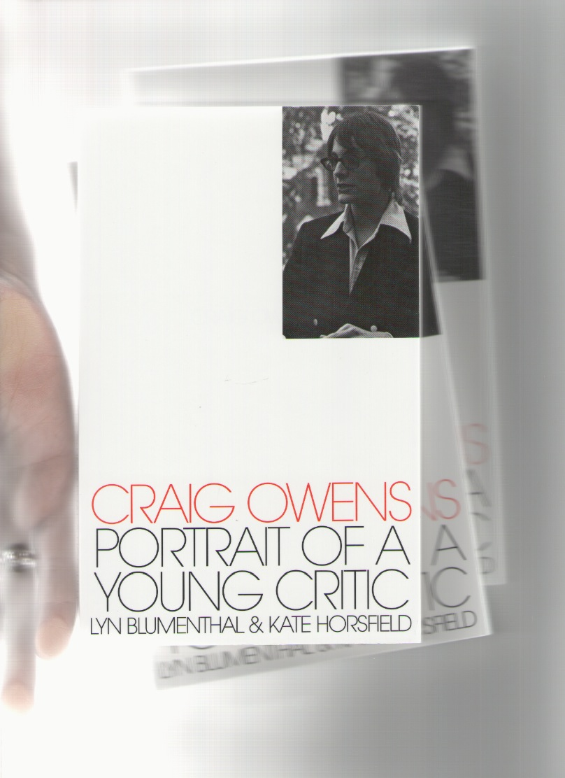 BLUMENTHAL, Lyn; HORSFIELD, Kate (eds.)  - Craig Owens: Portrait of a Young Critic