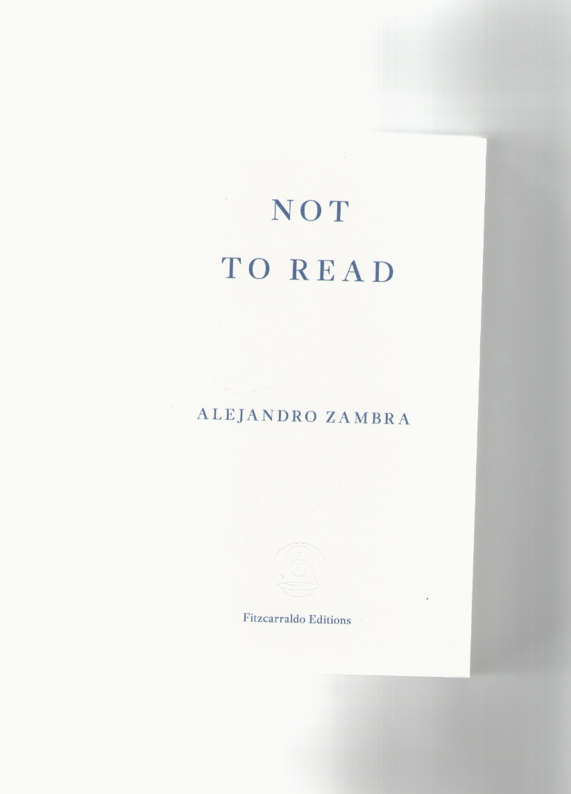ZAMBRA, Alejandro - Not to read