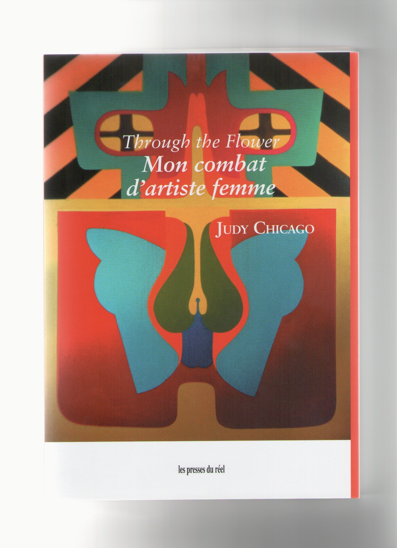 CHICAGO, Judy - Through the Flower. Mon combat d'artiste femme