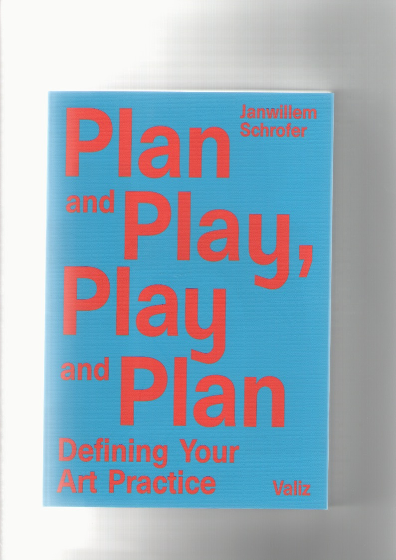 SCHROFER, Janwillem - Plan and Play, Play and Plan. Defining Your Art Practice