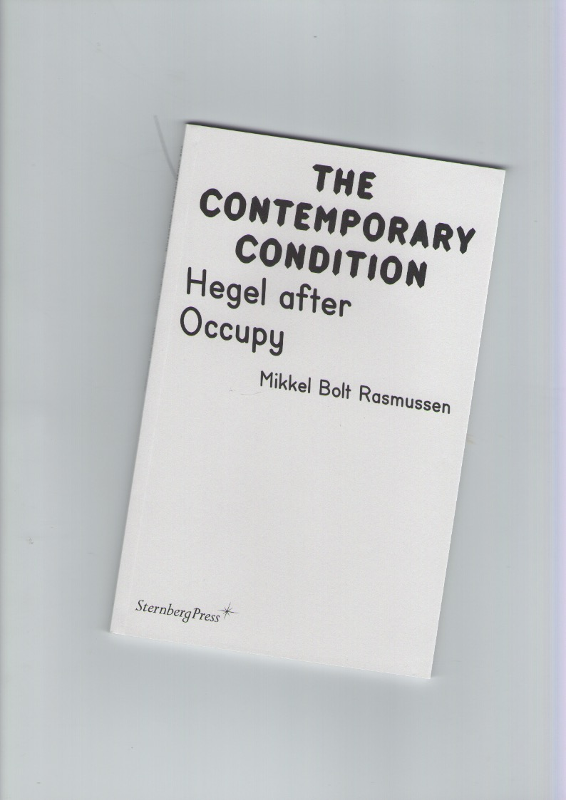 BOLT RASMUSSEN, Mikkel - The Contemporary Condition. Hegel after Occupy