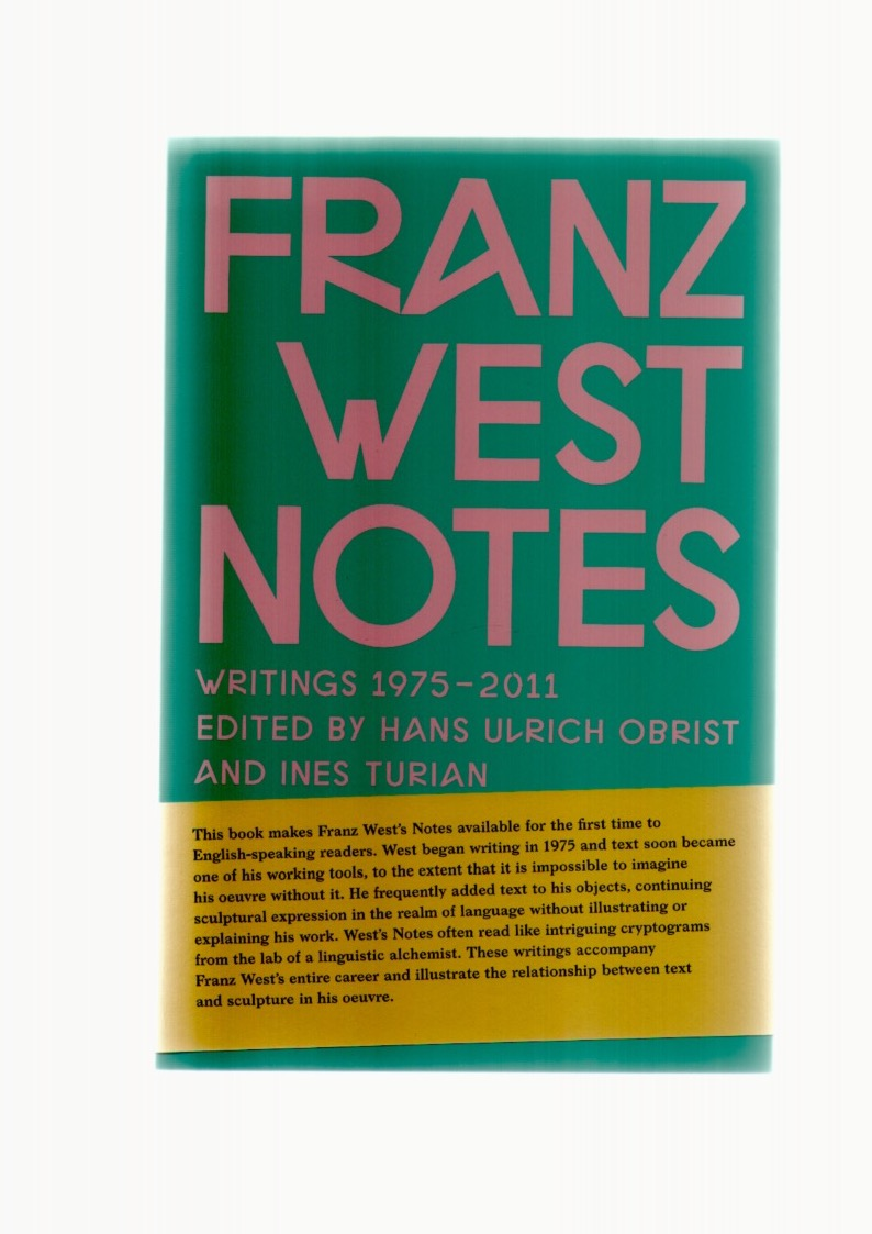 WEST, Franz; OBRIST, Hans Ulrich (ed.); TURIAN, Ines (ed.) - Franz West Notes. Writings 1975-2011