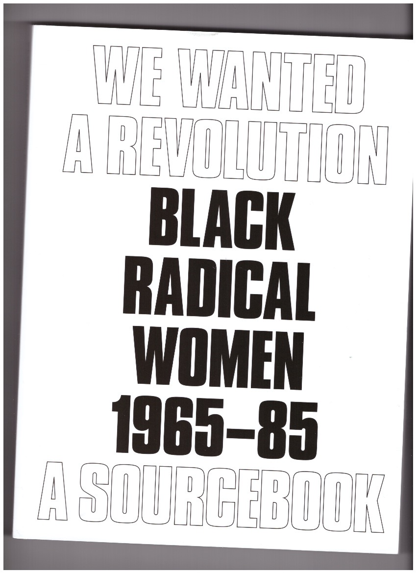 MORRIS, Catherine; HOCKLEY, Rujeko (eds.) - We Wanted a Revolution: Black Radical Women, 1965–85. A Sourcebook