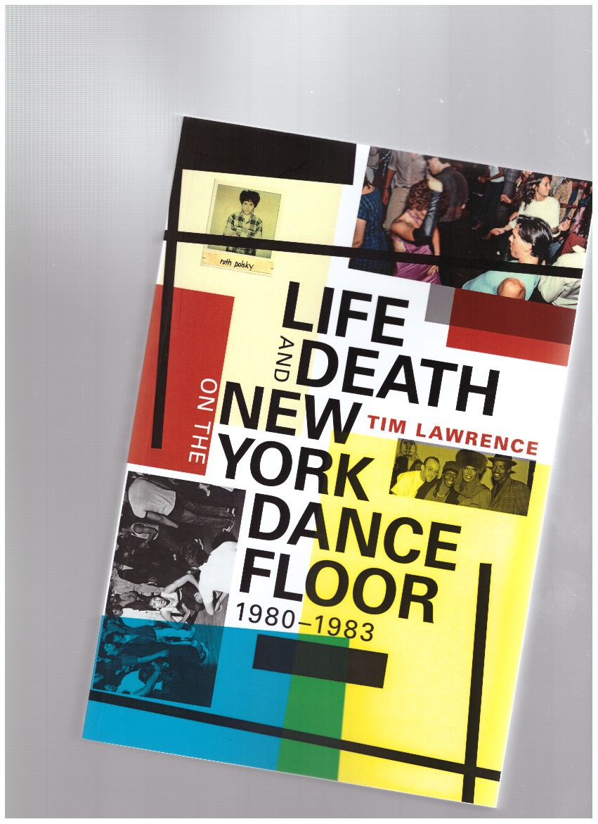 LAWRENCE, Tim - Life and Death on the New York Dance Floor, 1980–1983