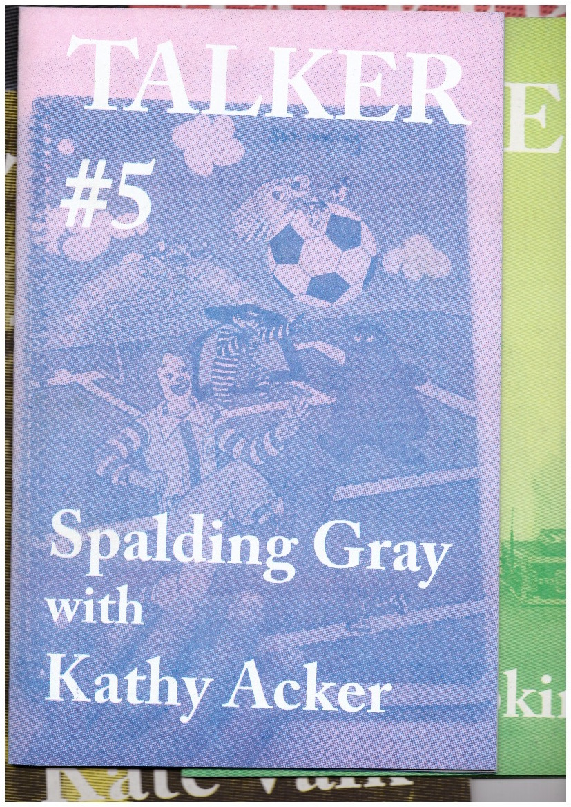 ACKER, Kathy; GRAY, Spalding; BAILEY, Giles (ed.) - Talker #5: Spalding Gray with Kathy Acker