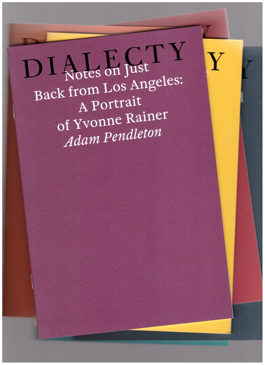 PENDLETON, Adam - Notes on just back from Los Angeles: A Portrait of Yvonne Rainer (Dialecty series)