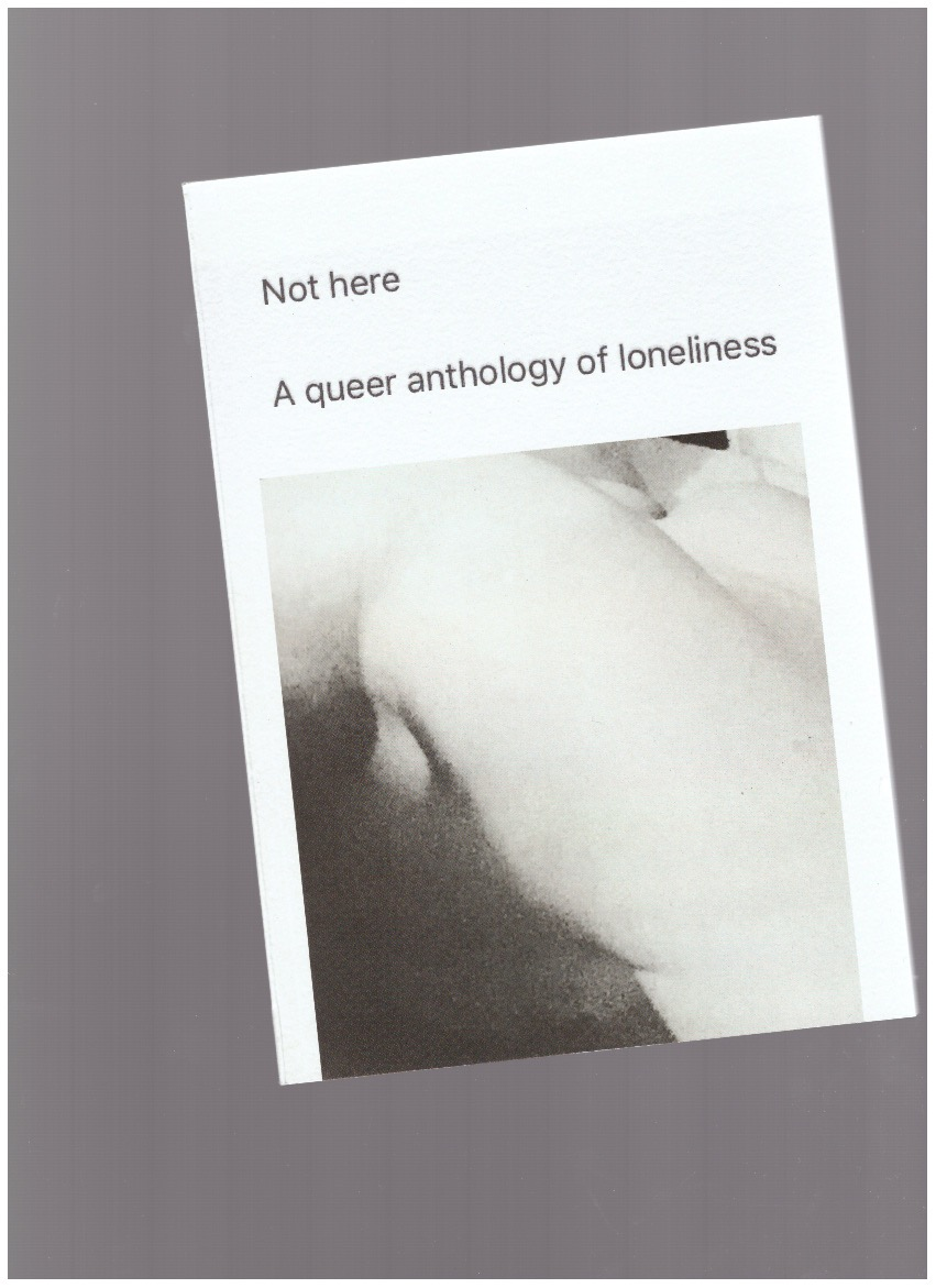 PORTER, Richard (ed.) - Not here. A queer anthology of loneliness
