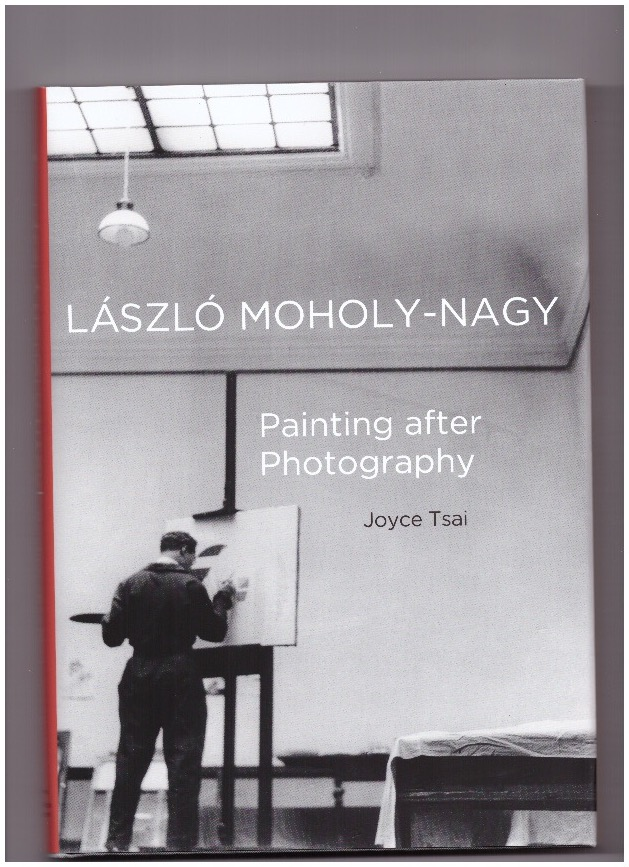 TSAI, Joyce - Lázlo Moholy-Nagy: Painting after Photography