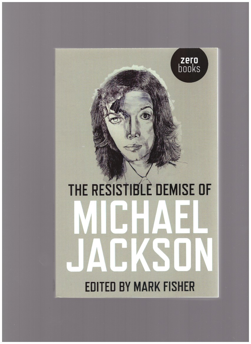 FISHER, Mark (ed.) - The Resistible Demise of Michael Jackson
