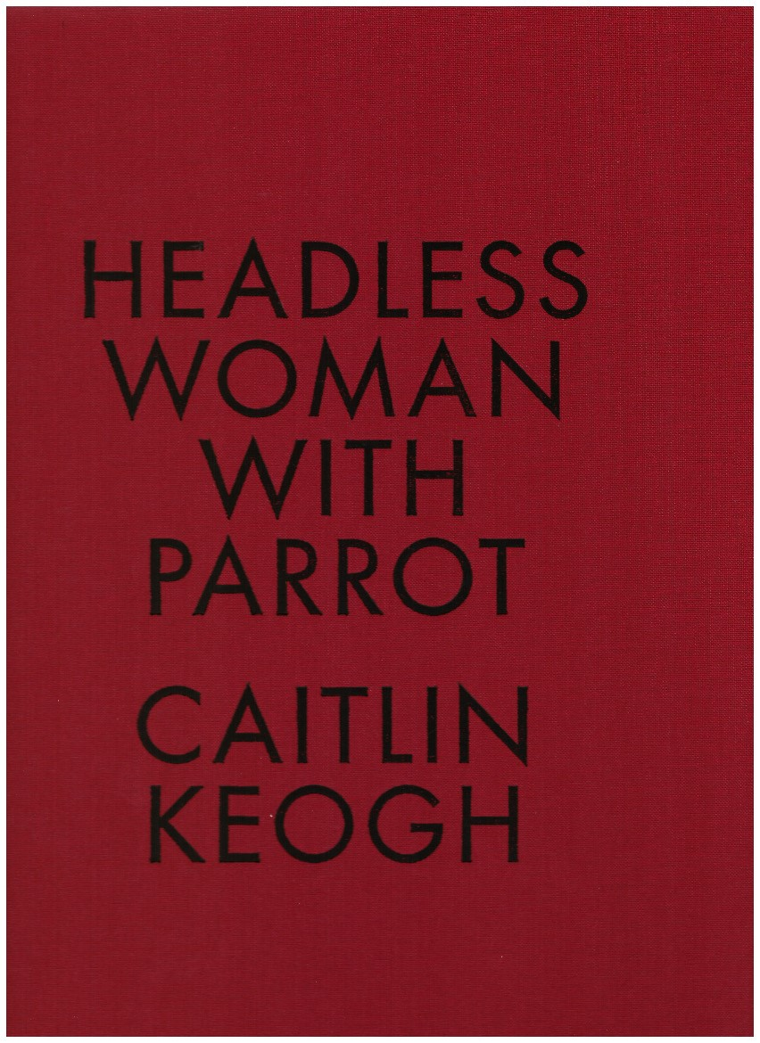 KEOGH, Caitlin - Headless Woman with Parrot
