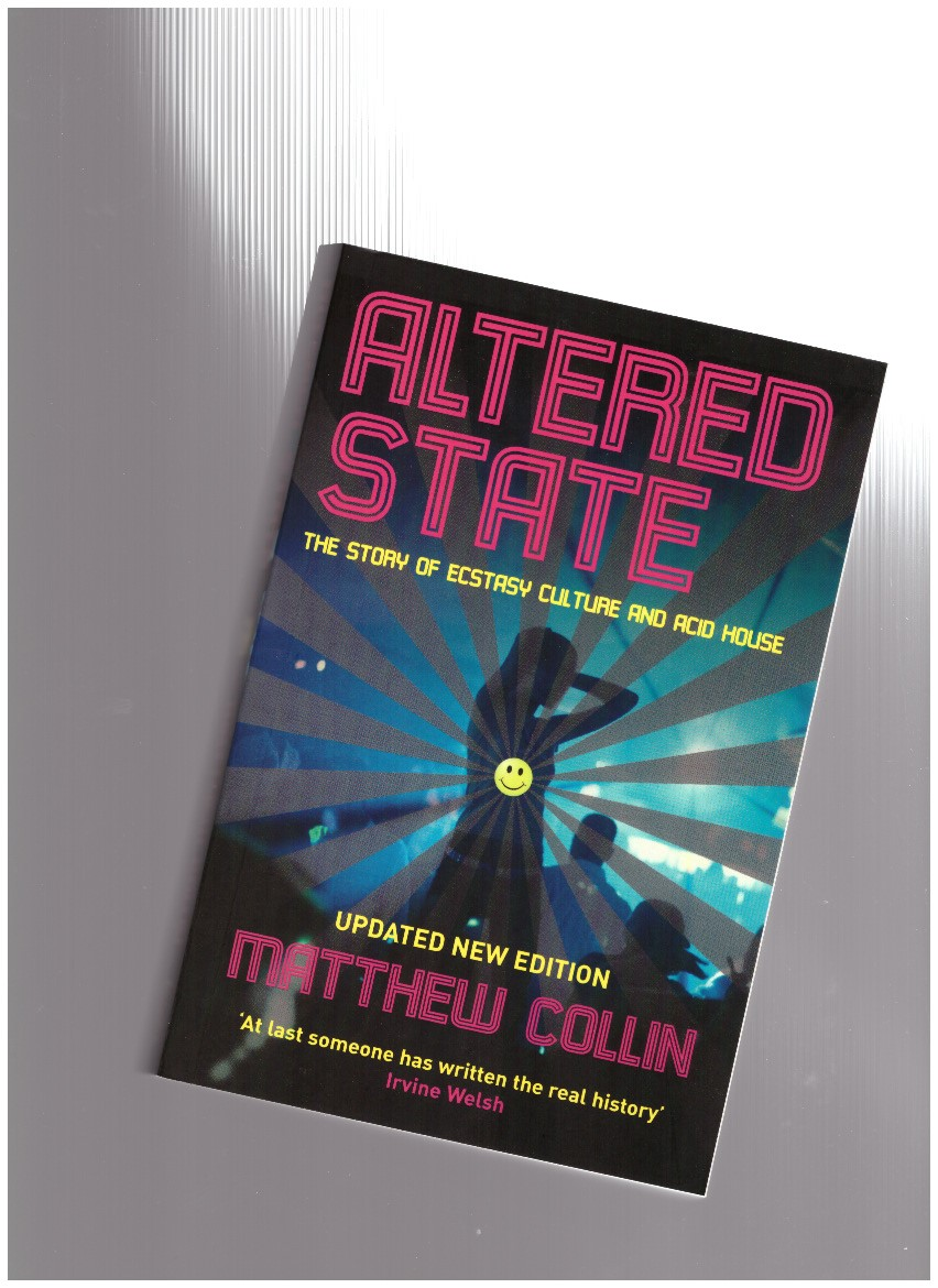 COLLIN, Matthew - Altered State. The Story of Ecstasy Culture and Acid House