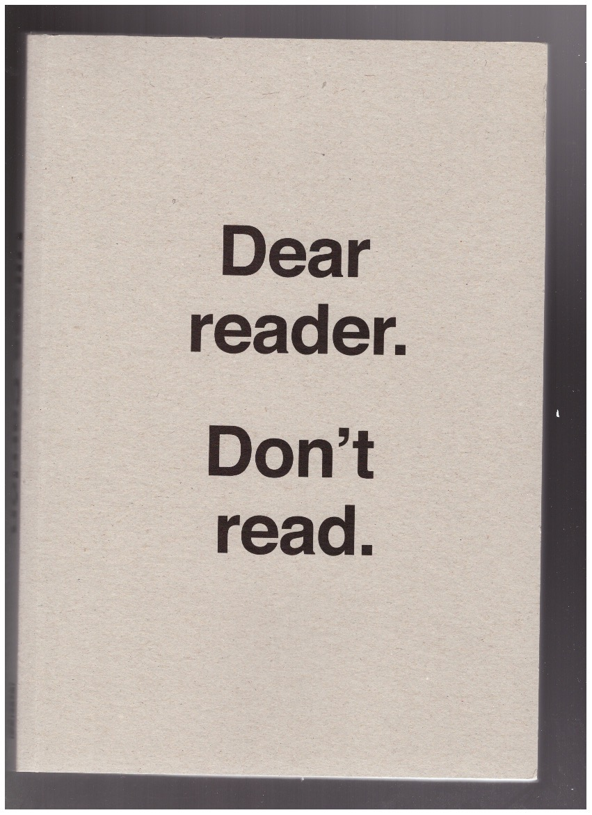 CARRION, Ulises - Dear Reader. Don't Read.