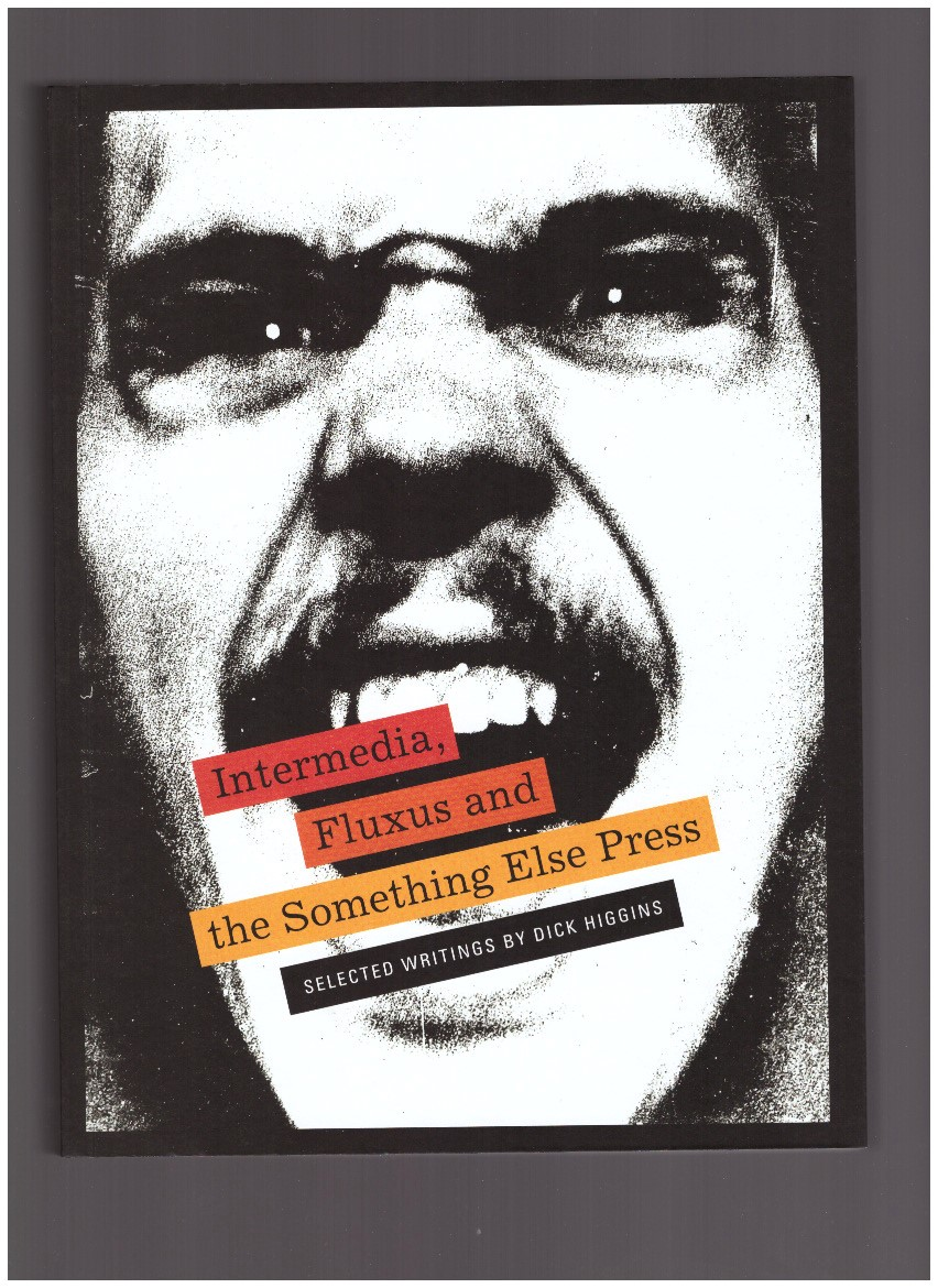 CLAY, Steve; FRIEDMAN, Ken - Intermedia, Fluxus and the Something Else Press. Selected Writings by Dick Higgins