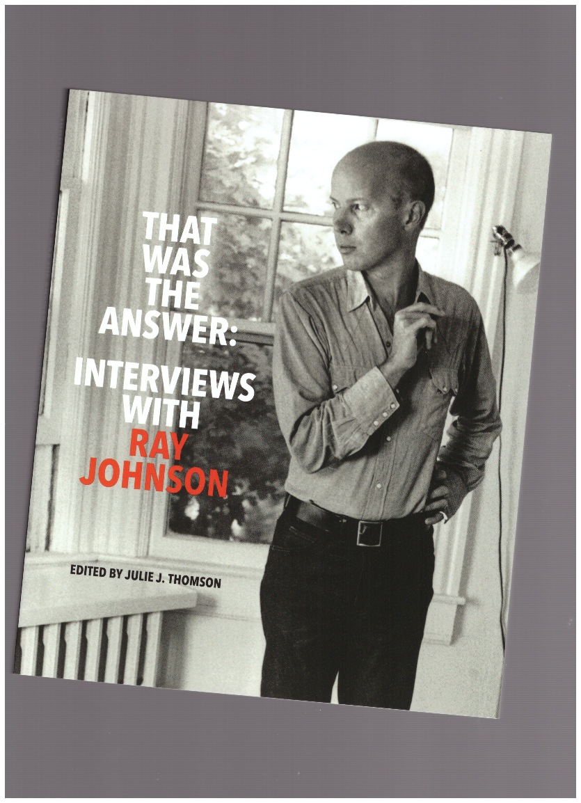 JOHNSON, Ray - That Was The Answer: Interviews with Ray Johnson