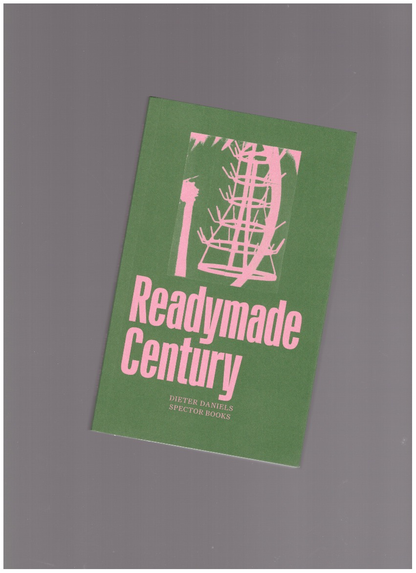 DANIELS, Dieter - The Readymade Century