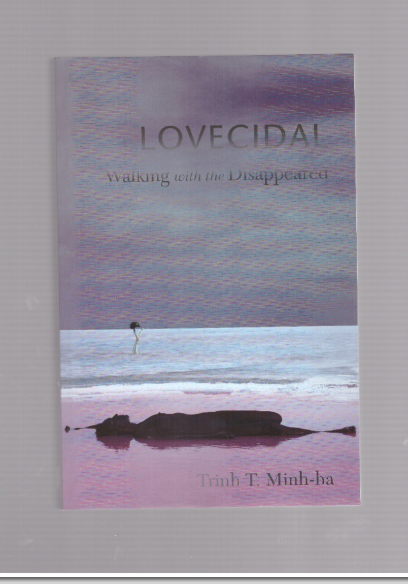 MINH-HA, Trinh T.  - Lovecidal. Walking with the Disappeared