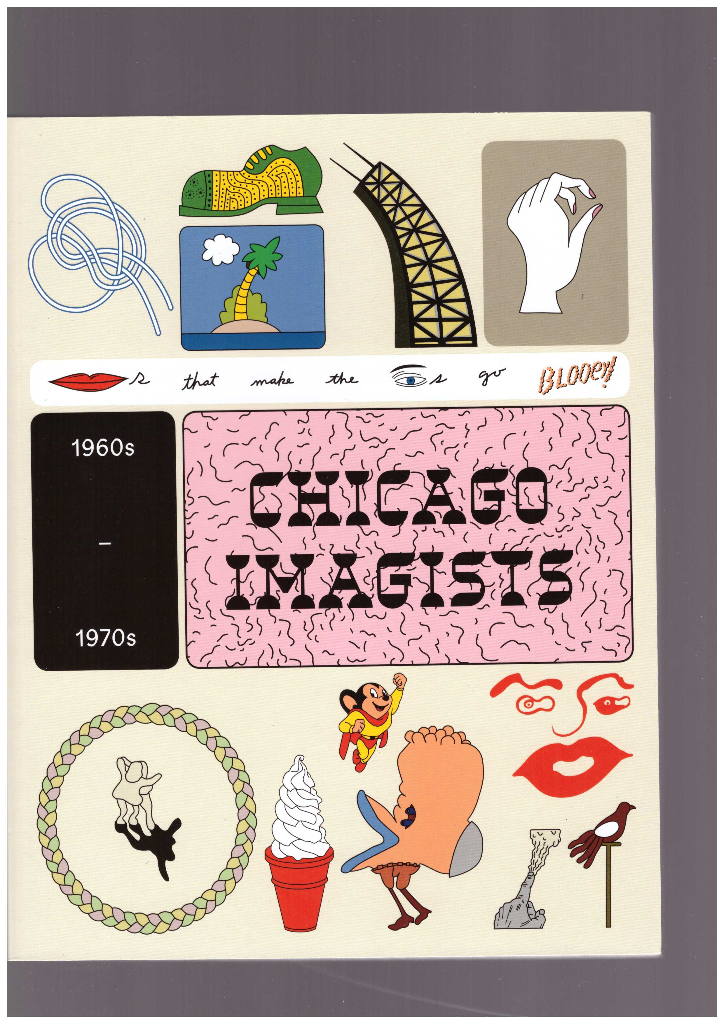 COOPER, Rosie; MC CRORY, Sarah (eds.) - Chicago Imagists 1960s - 1970s