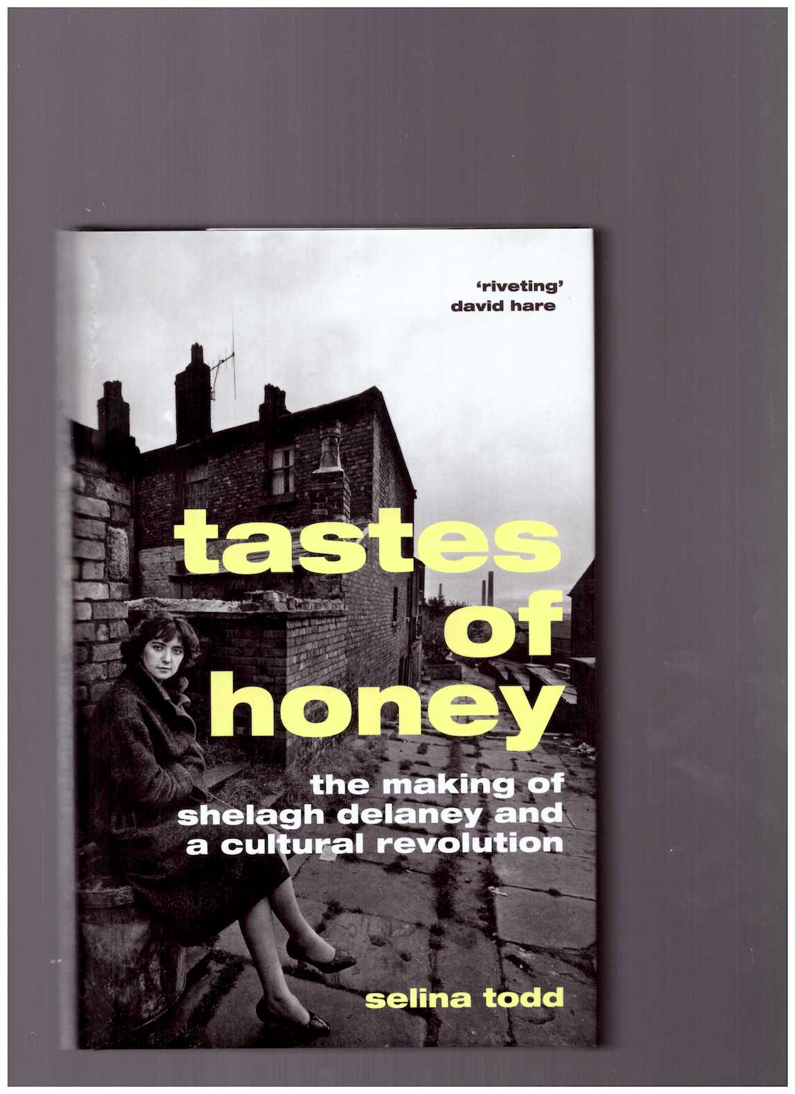 TODD, Selina - Tastes of Honey. The Making of Shelagh Delaney and A Cultural Revolution