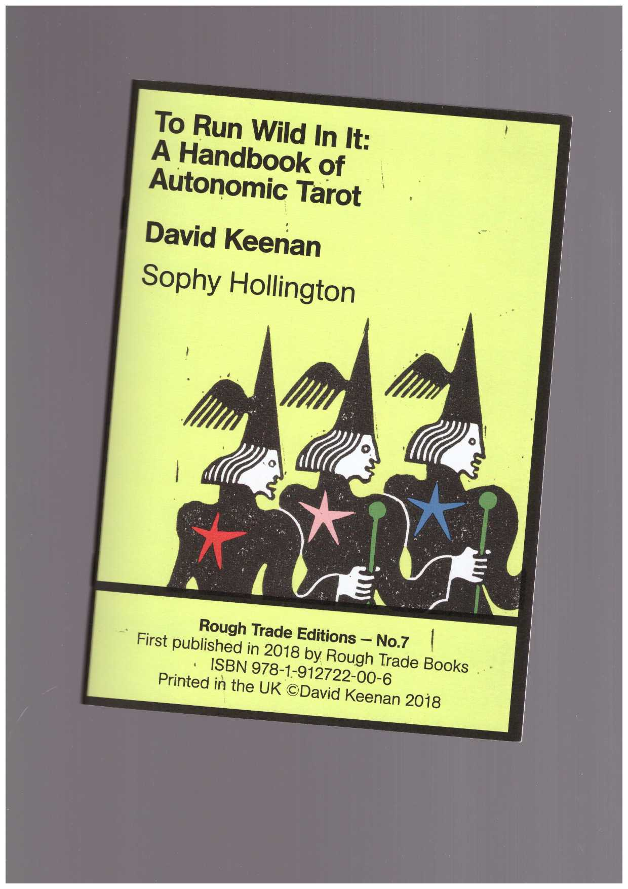 KEENAN, David; HOLLINGTON, Sophy - Rough Trade Editions #7: To Run Wild In It: A Handbook Of Autonomic Tarot