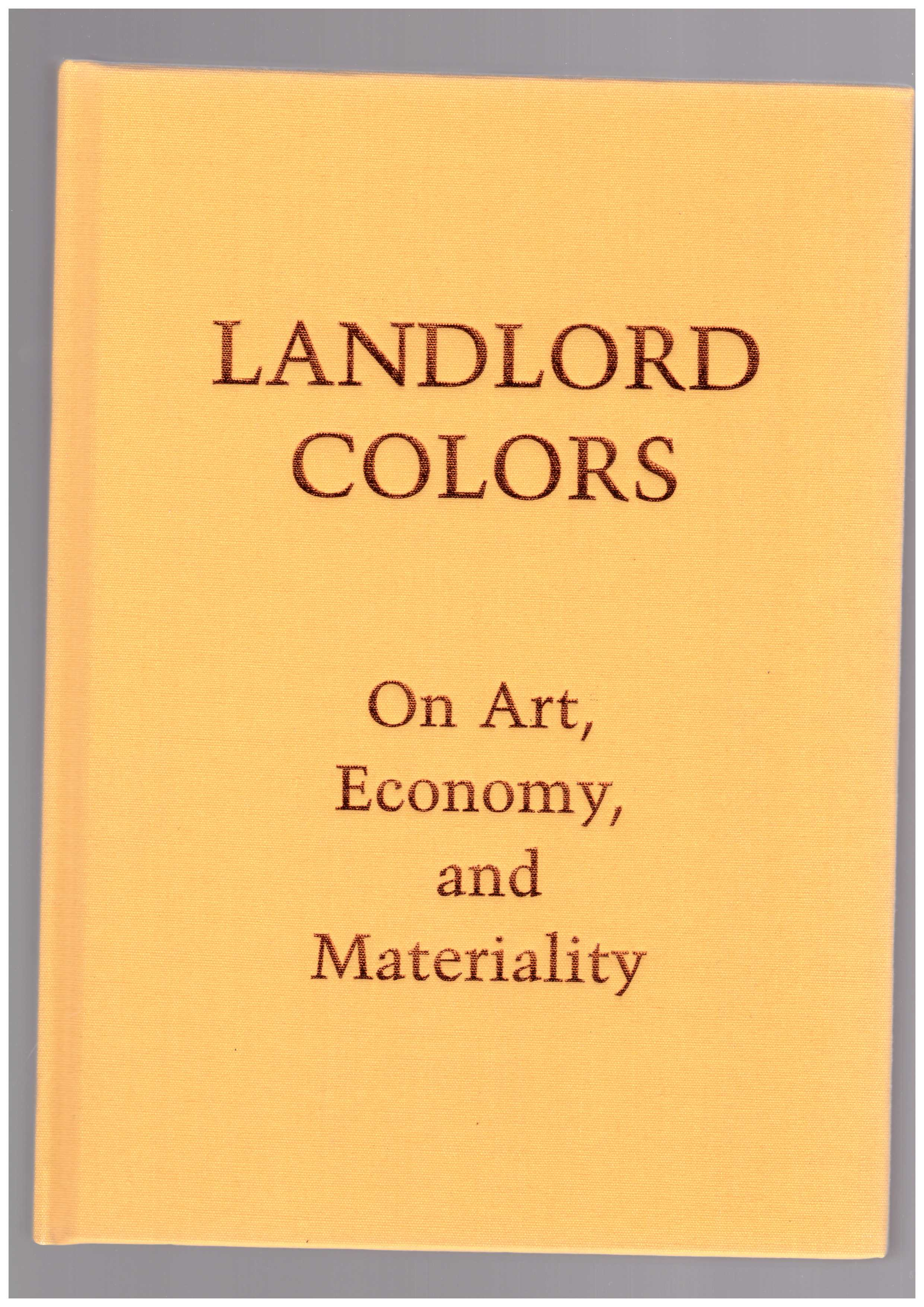 Various - Landlord Colors: On Art, Economy, and Materiality
