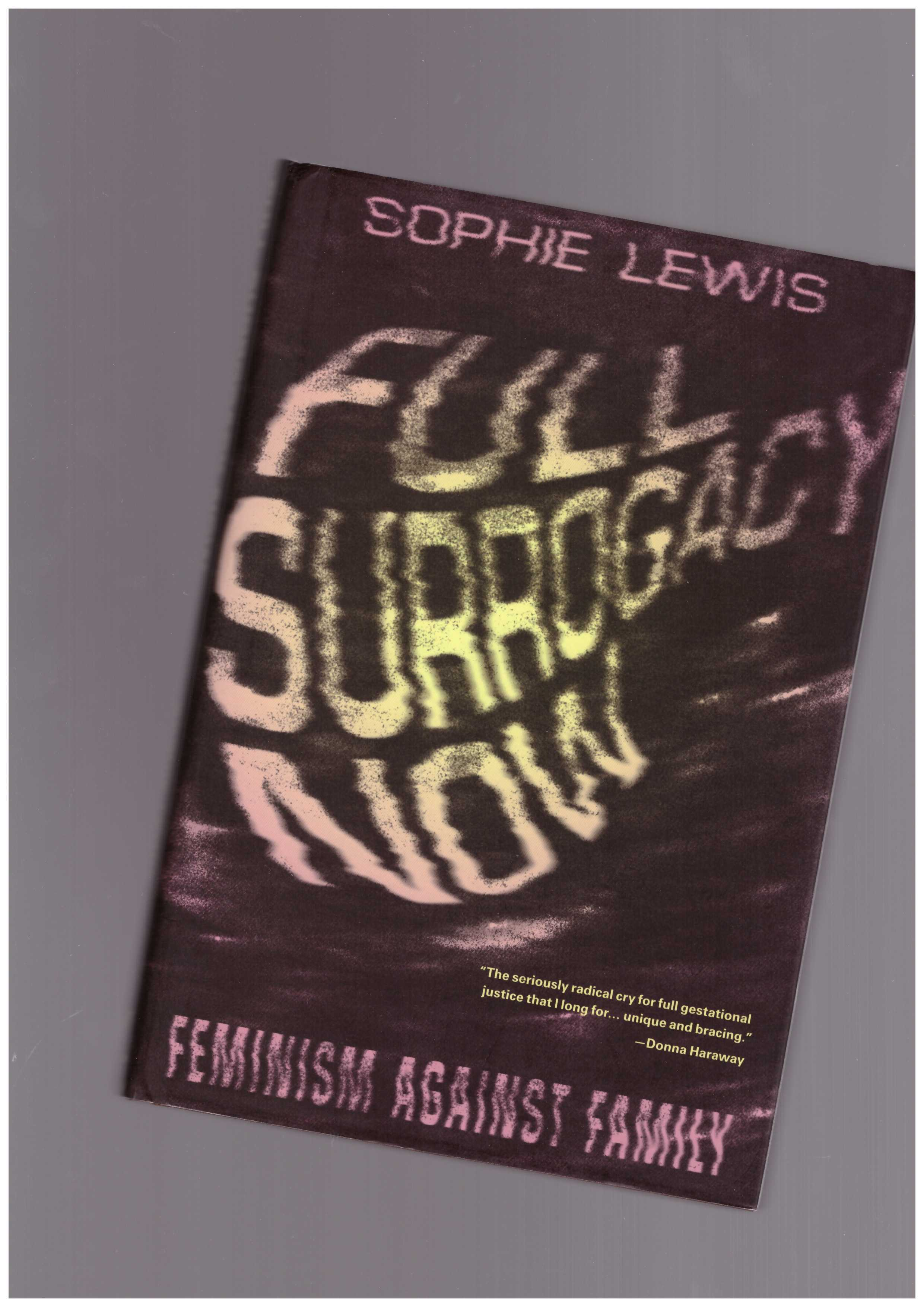 LEWIS, Sophie  - Full Surrogacy Now. Feminism Against Family