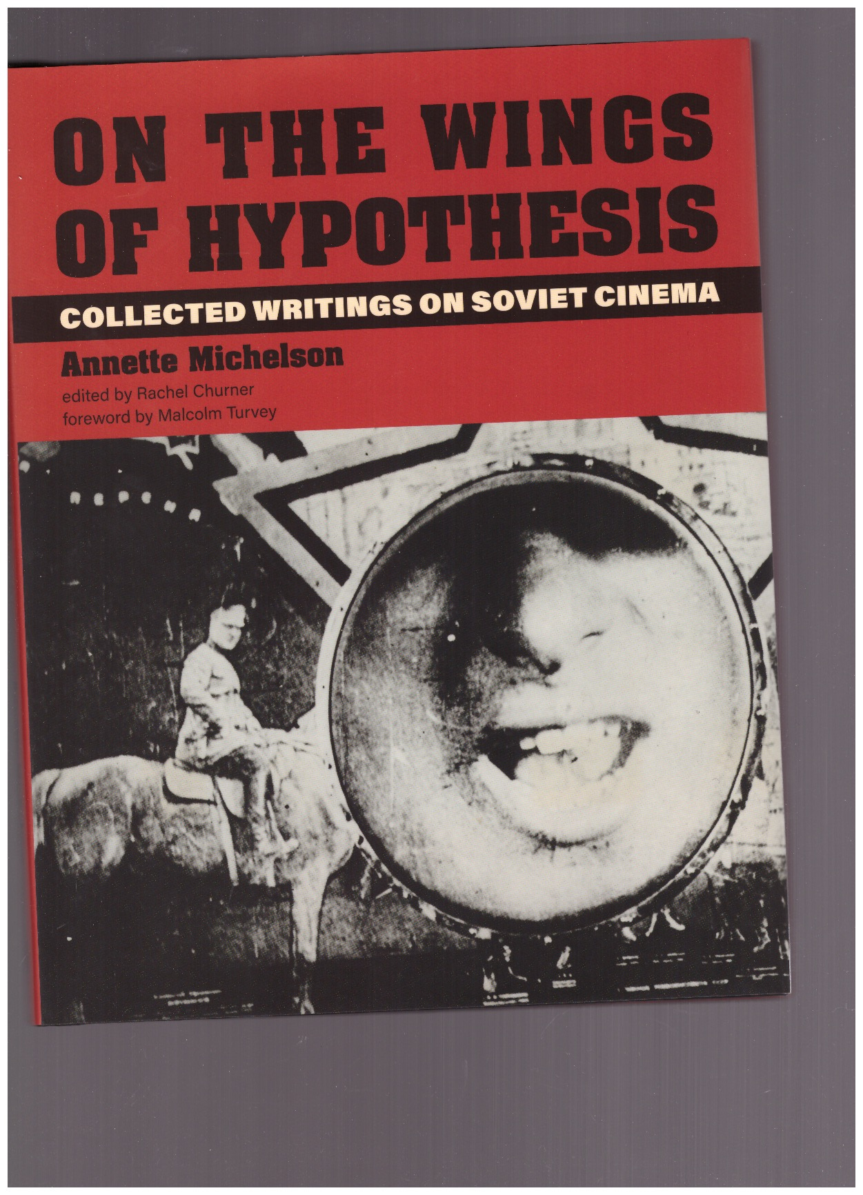 MICHELSON, Annette - On the wings of hypothesis : collected writings on soviet cinema