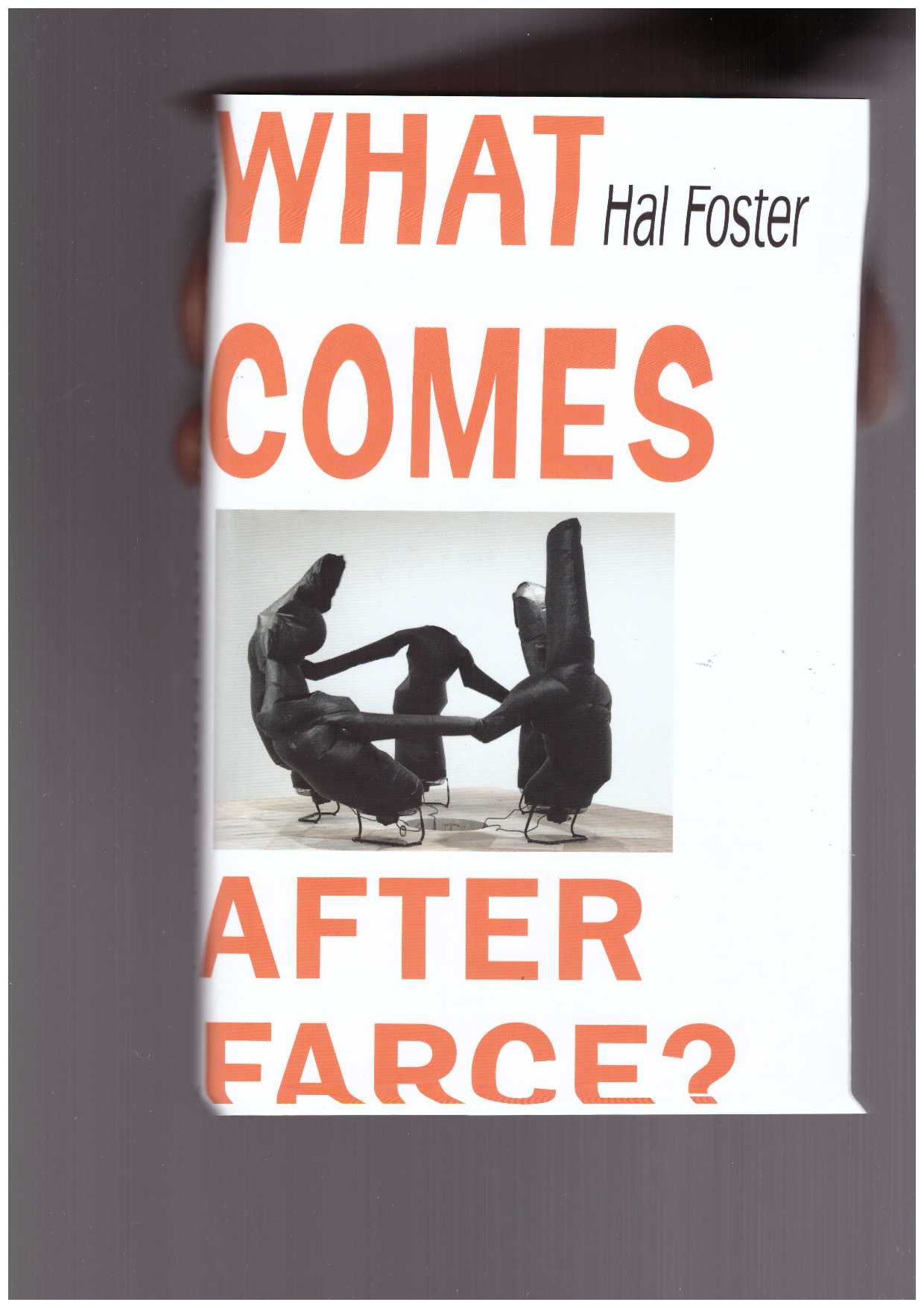 FOSTER, Hal - What Comes after Farce?
