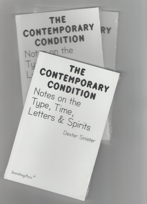 Dexter Sinister - The Contemporary Condition. Notes on the Type, Time, Letters & Spirits (Sternberg Press)