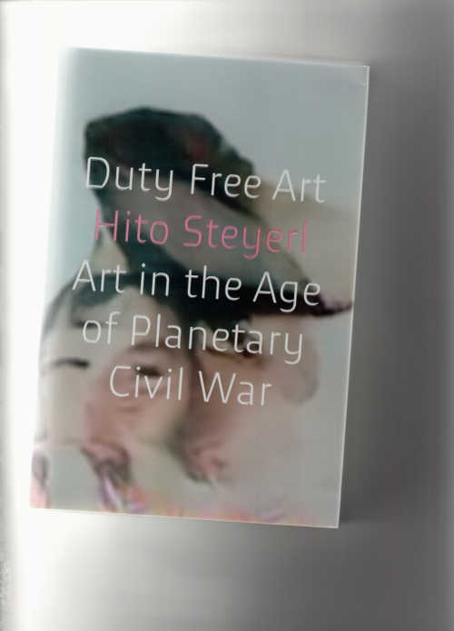 STEYERL, Hito - Duty Free Art. Art in the Age of Planetary Civil War (Verso)