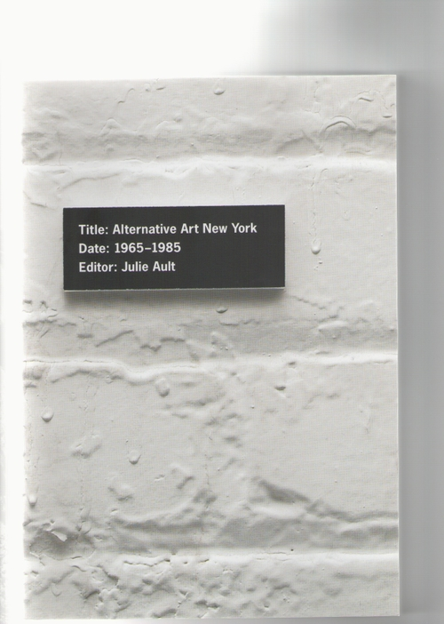AULT, Julie (ed.) - Alternative Art New York - 1965-1985 (University of Minnesota Press)