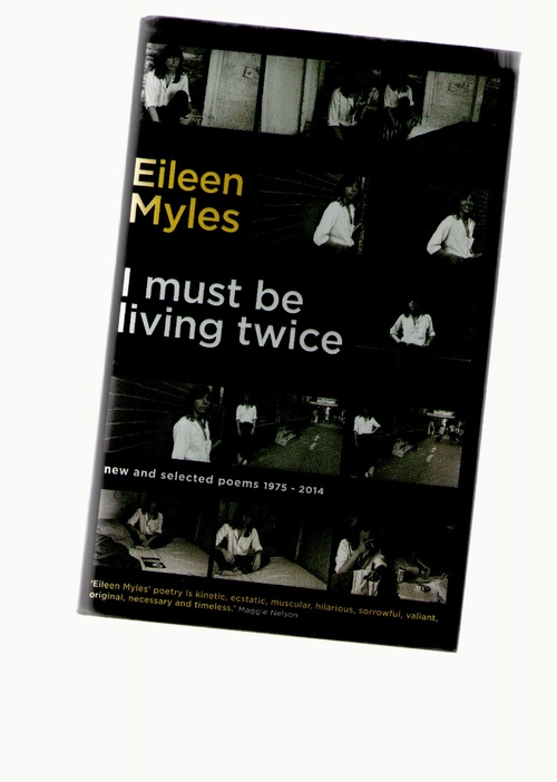 MYLES, Eileen - I Must Be Living Twice. New and Selected Poems 1975 - 2014 (Serpent's Tail)