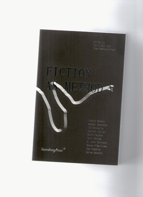 SHAW, Jon K; REEVES-EVISON, Theo (eds.) - Fiction as Method (Sternberg Press)