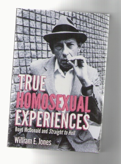JONES, William E. - True Homosexual Experiences - Boyd McDonald and Straight to Hell (We Heard You Like Books)