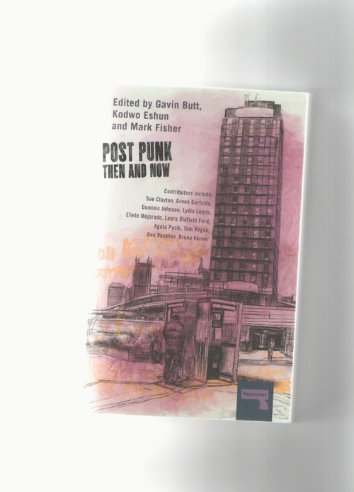 BUTT, Gavin; ESHUN, kodwo; FISHER, Mark (eds.) - Post Punk then and now (Repeater)