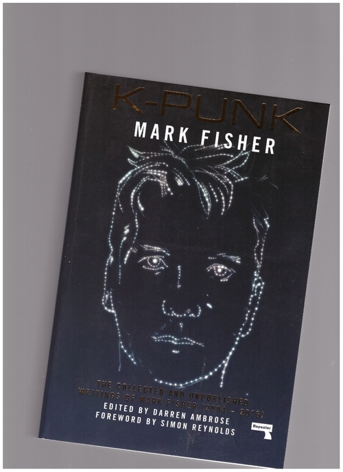 FISHER, Mark - k-punk: The Collected and Unpublished Writings of Mark Fisher (2004-2016) (Repeater)