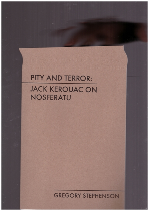 KEROUAC, Jack; STEPHENSON, Gregory - Pity and Terror: Jack Kerouac on Nosferatu (Counter Culture Chronicles,Casioli Press)