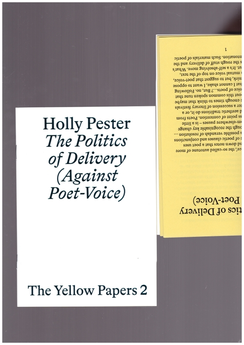 PESTER, Holly - The Yellow Papers 2. The Politics of Delivery (Against Poet-Voice) (The Last Books)