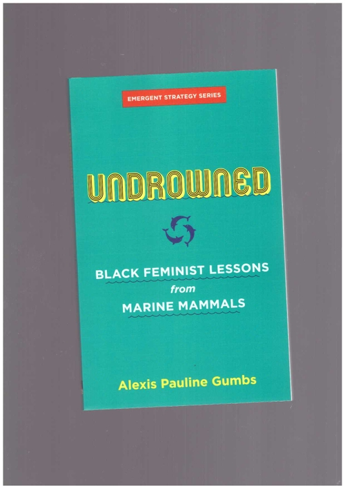 GUMBS, Alexis Pauline - Undrowned : Black feminist lessons from Marine Mammals (AK Press)