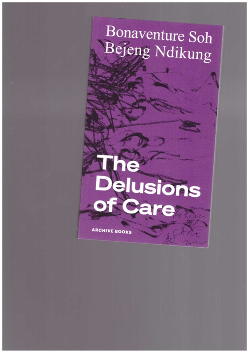 SOH BEJENG NDIKUNG, Bonaventure - The Delusions of Care (Archive Books)