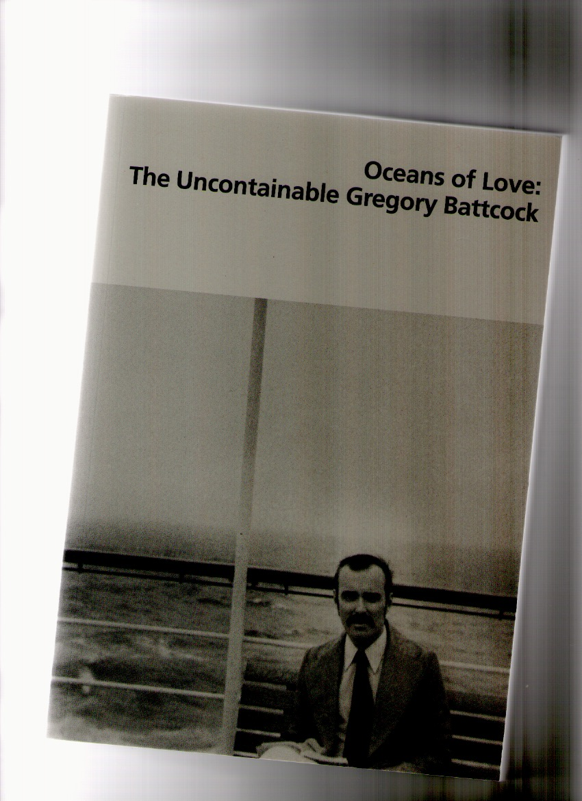 BATTCOCK, Gregory; GRIGELY, Joseph (ed.) - Oceans of Love: The Uncontainable Gregory Battcock
