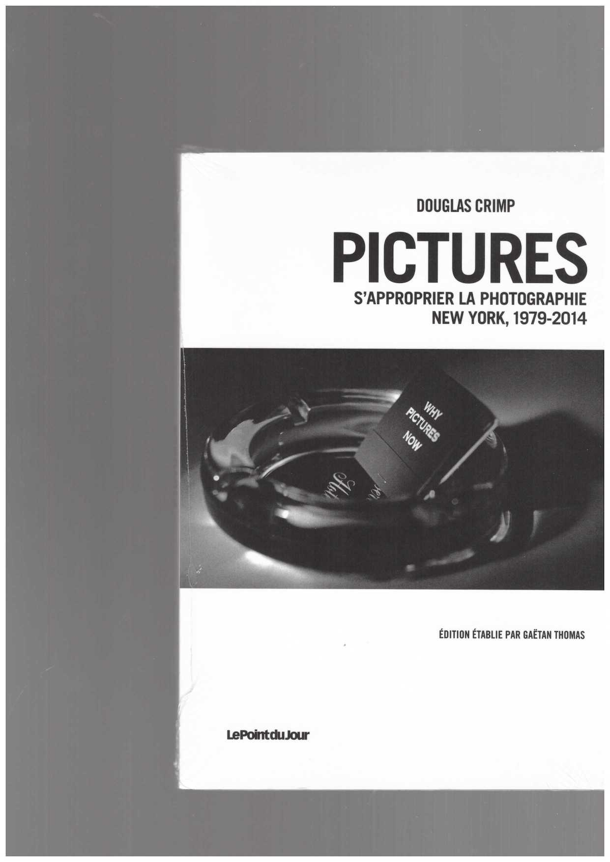CRIMP, Douglas - Pictures. S'approprier la photographie, New York, 1979–2014